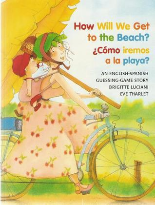 How Will We Get to the Beach? / Como iremos a la playa?  by  Brigitte Luciani