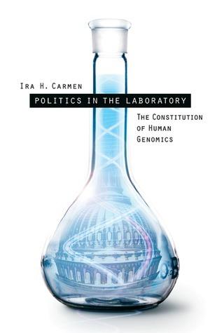 Politics in the Laboratory: The Constitution of Human Genomics Ira H. Carmen