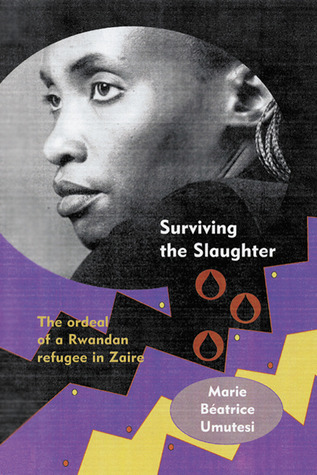 Surviving the Slaughter: The Ordeal of a Rwandan Refugee in Zaire Marie Beatrice Umutesi