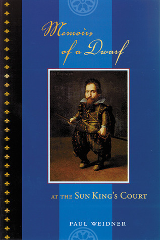Memoirs of a Dwarf: At the Sun Kings Court  by  Paul Weidner