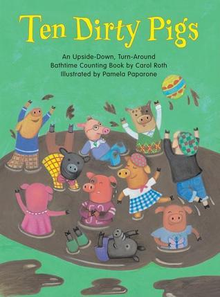 Ten Dirty Pigs/Ten Clean Pigs: An Upside-Down, Turn-Around Bathtime Counting Book  by  Carol Roth