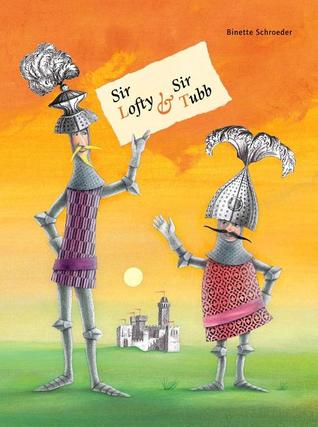Sir Lofty and Sir Tubb  by  Binette Schroeder