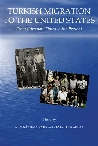 Turkish Migration to the United States: From Ottoman Times to the Present  by  A. Balgamis