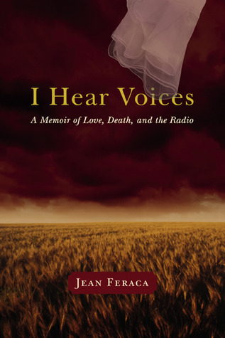 I Hear Voices: A Memoir of Love, Death, and the Radio  by  Jean Feraca