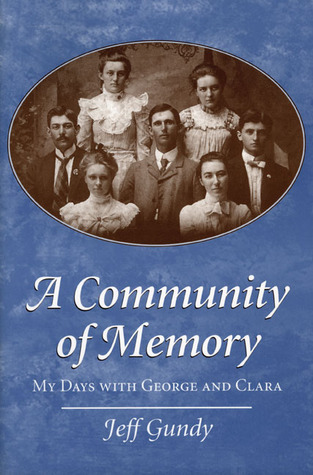 A Community of Memory: MY DAYS WITH GEORGE AND CLARA  by  Jeff Gundy