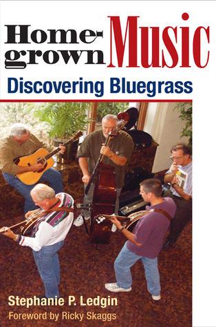 Homegrown Music: DISCOVERING BLUEGRASS Stephanie P. Ledgin
