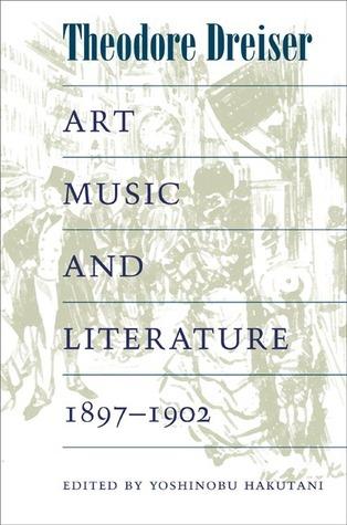 Art, Music, and Literature, 1897-1902 Theodore Dreiser