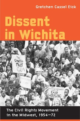 Dissent in Wichita: The Civil Rights Movement in the Midwest, 1954-72 Gretchen Cassel Eick