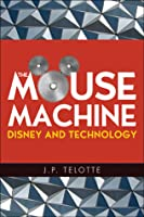 Mouse Machine: Disney and Technology  by  Jay P. Telotte