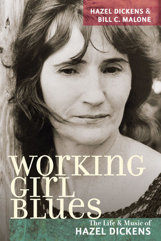 Working Girl Blues: The Life and Music of Hazel Dickens Hazel Dickens