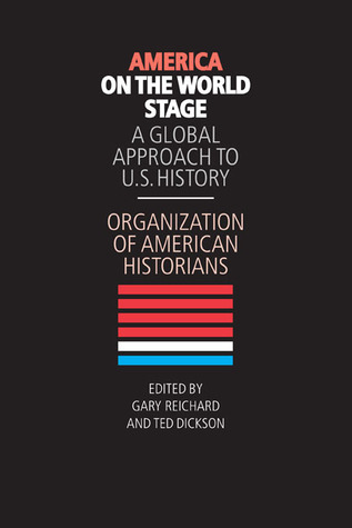 America on the World Stage: A Global Approach to U.S. History  by  Organization of American Historians