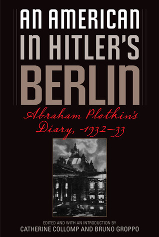 An American in Hitlers Berlin: Abraham Plotkins Diary, 1932-33  by  Abraham Plotkin