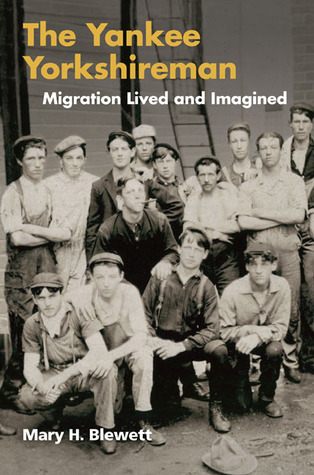 The Yankee Yorkshireman: Migration Lived and Imagined  by  Mary H. Blewett