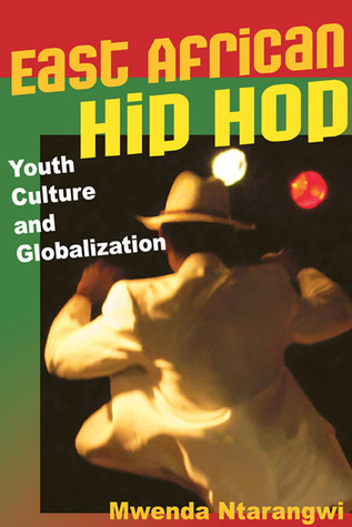 East African Hip Hop: Youth Culture and Globalization  by  Mwenda Ntarangwi