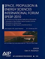 Space, Propulsion & Energy Sciences International Forum Spesif-2010: 14th Conference on Thermophysics Applications in Microgravity 7th Symposium on New Frontiers in Space Propulsion Sciences 2nd Symposium on Astrosociology 1st Symposium on High Frequen...  by  Glen A. Robertson