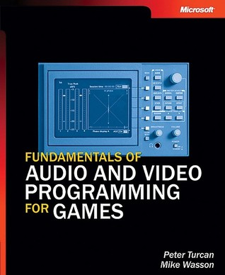 Fundamentals of Audio and Video Programming for Games Peter Turcan