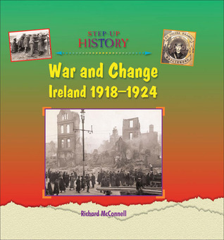 War and Change: Ireland 1918–1924  by  Richard McConnell