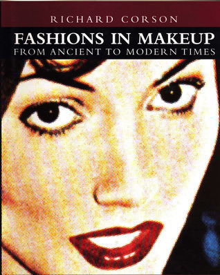 Fashions in Makeup: From Ancient to Modern Times  by  Richard Corson