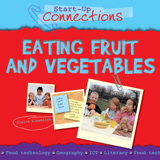 Eating Fruit and Vegetables Claire Llewellyn