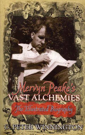 Mervyn Peakes Vast Alchemies: The Definitive Illustrated Biography  by  G. Peter Winnington