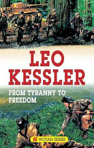From Tyranny to Freedom  by  Leo Kessler