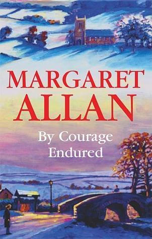 By Courage Endured Margaret Allan