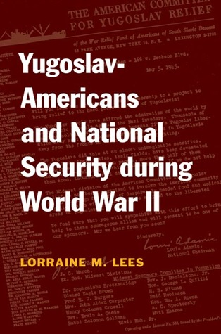 Yugoslav-Americans and National Security during World War II  by  Lorraine Lees