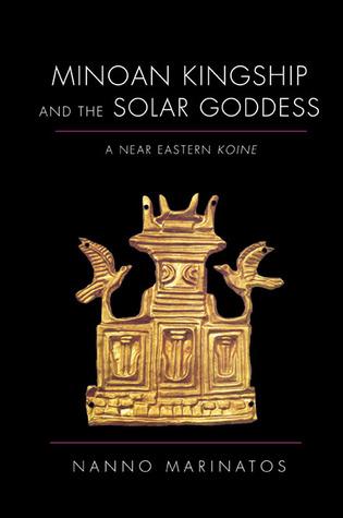 Minoan Kingship and the Solar Goddess: A Near Eastern Koine Nanno Marinatos