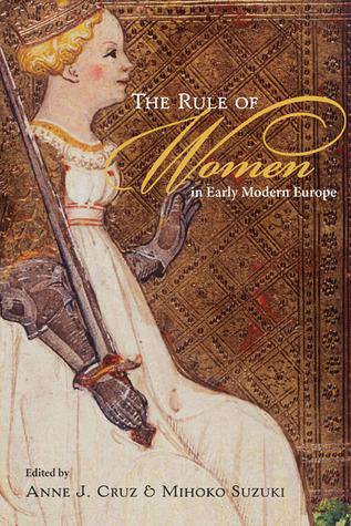 The Rule of Women in Early Modern Europe Anne J. Cruz