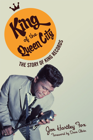 King of the Queen City: The Story of King Records Jon Hartley Fox