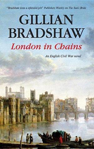 London in Chains: An English Civil War Novel (English Civil War, #1)  by  Gillian Bradshaw