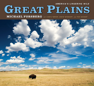 Great Plains: Americas Lingering Wild  by  Michael Forsberg