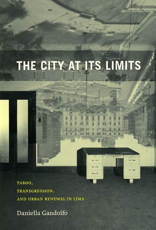 The City at Its Limits: Taboo, Transgression, and Urban Renewal in Lima Daniella Gandolfo