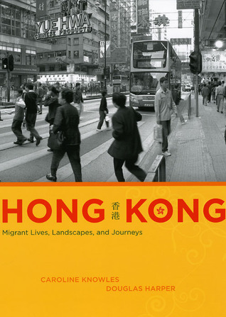 Hong Kong: Migrant Lives, Landscapes, and Journeys  by  Caroline Knowles