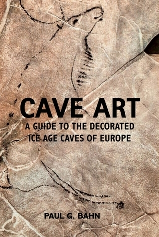 Cave Art: A Guide to the Decorated Ice Age Caves of Europe Paul G. Bahn