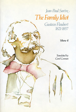 The Family Idiot 4: Gustave Flaubert 1821-57 Jean-Paul Sartre