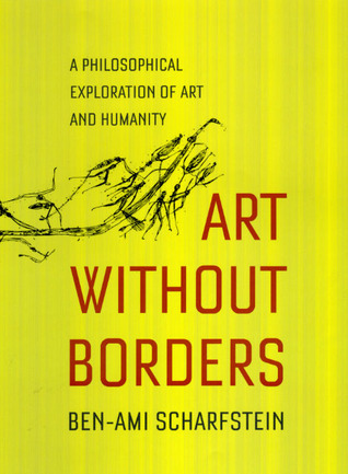 Art Without Borders: A Philosophical Exploration of Art and Humanity Ben-Ami Scharfstein