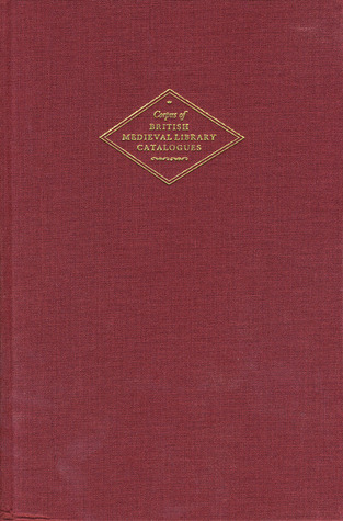 St Augustines Abbey, Canterbury: Corpus of British Medieval Library Catalogues, Volume 13  by  B.C. Barker-Benfield
