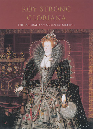 Gloriana: The Portraits of Queen Elizabeth I  by  Roy C. Strong