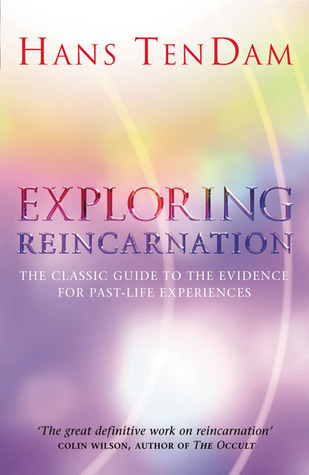 Exploring Reincarnation: The Classic Guide to the Evidence for Past-Life Experiences Hans TenDam