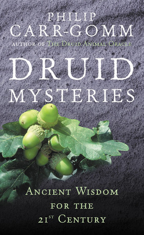 Druid Mysteries: Ancient Wisdom for the 21st Century  by  Philip Carr-Gomm