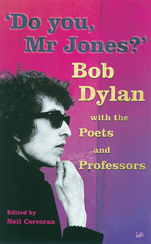 Do You, Mr Jones?: Bob Dylan with the Poets and Professors Neil Corcoran