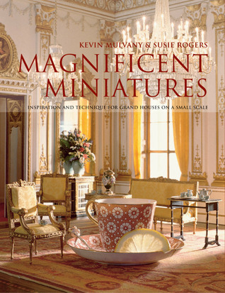 Magnificent Miniatures: Inspiration and Technique for Grand Houses on a Small Scale  by  Kevin Mulvany