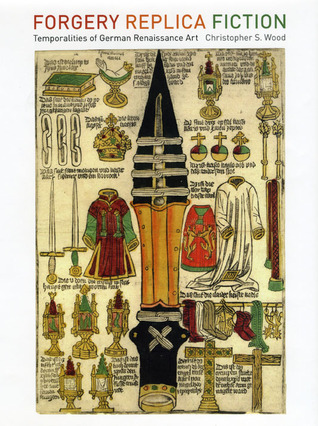 Forgery, Replica, Fiction: Temporalities of German Renaissance Art Christopher S. Wood
