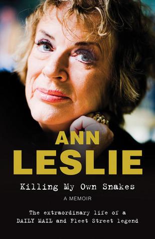 Killing My Own Snakes: A Memoir  by  Ann Leslie