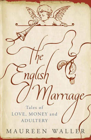 The English Marriage: Tales of Love, Money and Adultery Maureen Waller
