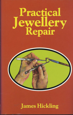 Practical Jewellery Repair  by  James Hickling