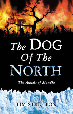 The Dog of the North: The Annals of Mondia Tim Stretton