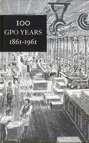 100 GPO Years, 1861-1961: A History of United States Public Printing: A History of United States Public Printing  by  Government Printing Office (U.S.)