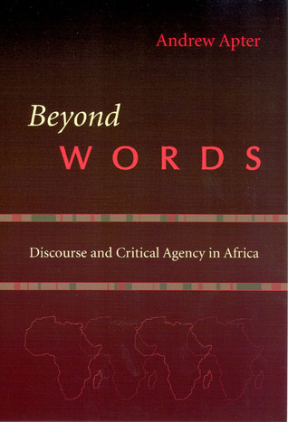 Beyond Words: Discourse and Critical Agency in Africa Andrew Apter